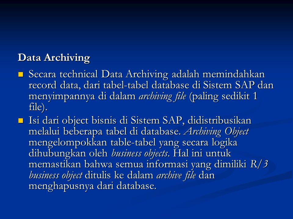 Data Archiving  Secara technical Data Archiving adalah memindahkan record data, dari tabel-tabel database di Sistem SAP dan menyimpannya di dalam arc