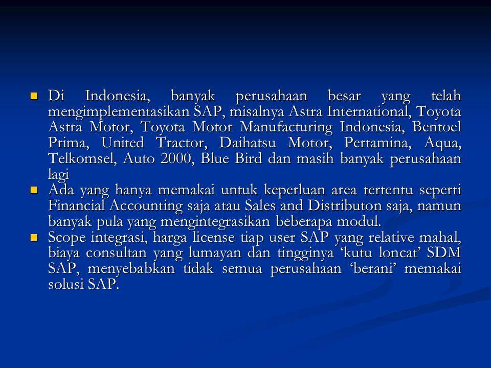  Di Indonesia, banyak perusahaan besar yang telah mengimplementasikan SAP, misalnya Astra International, Toyota Astra Motor, Toyota Motor Manufacturi