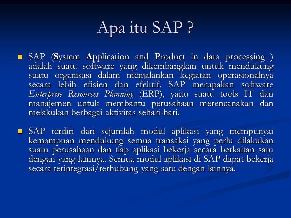Apa itu SAP ?  SAP (System Application and Product in data processing ) adalah suatu software yang dikembangkan untuk mendukung suatu organisasi dala