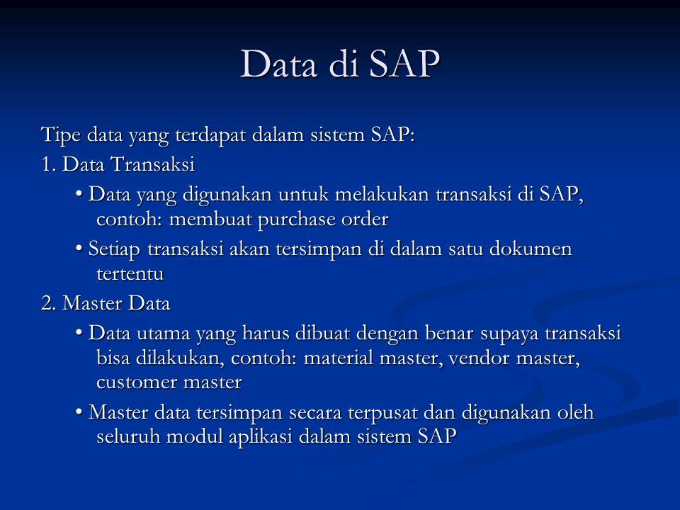 Data di SAP Tipe data yang terdapat dalam sistem SAP: 1. Data Transaksi • Data yang digunakan untuk melakukan transaksi di SAP, contoh: membuat purcha