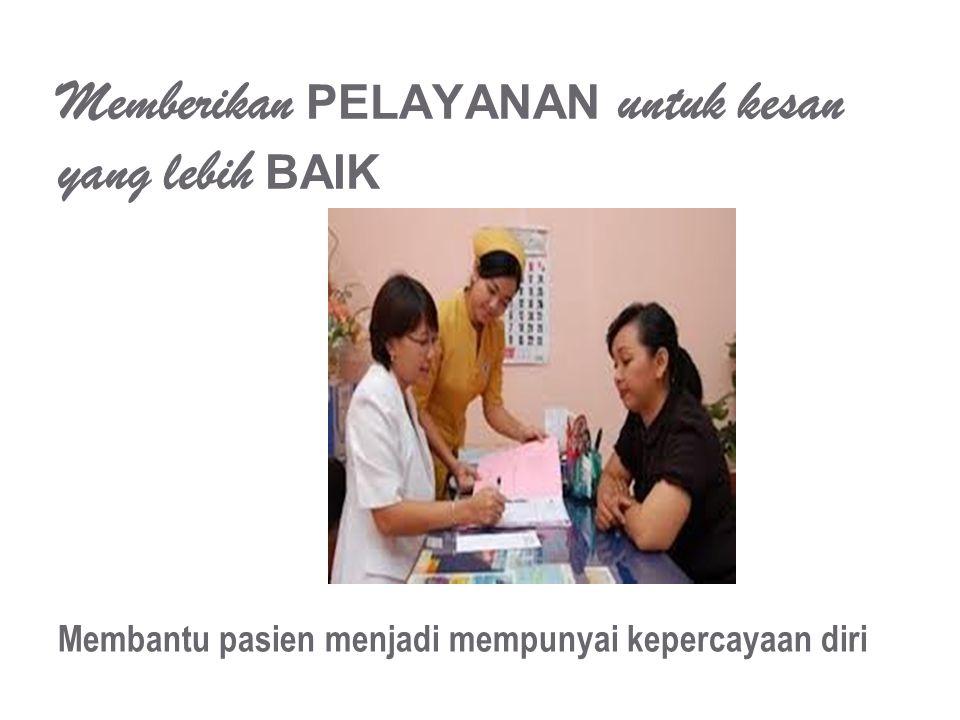 Memberikan PELAYANAN untuk kesan yang lebih BAIK Membantu pasien menjadi mempunyai kepercayaan diri