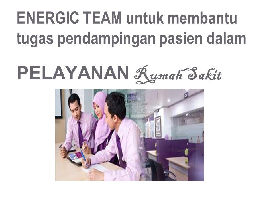 ENERGIC TEAM untuk membantu tugas pendampingan pasien dalam PELAYANAN Rumah Sakit
