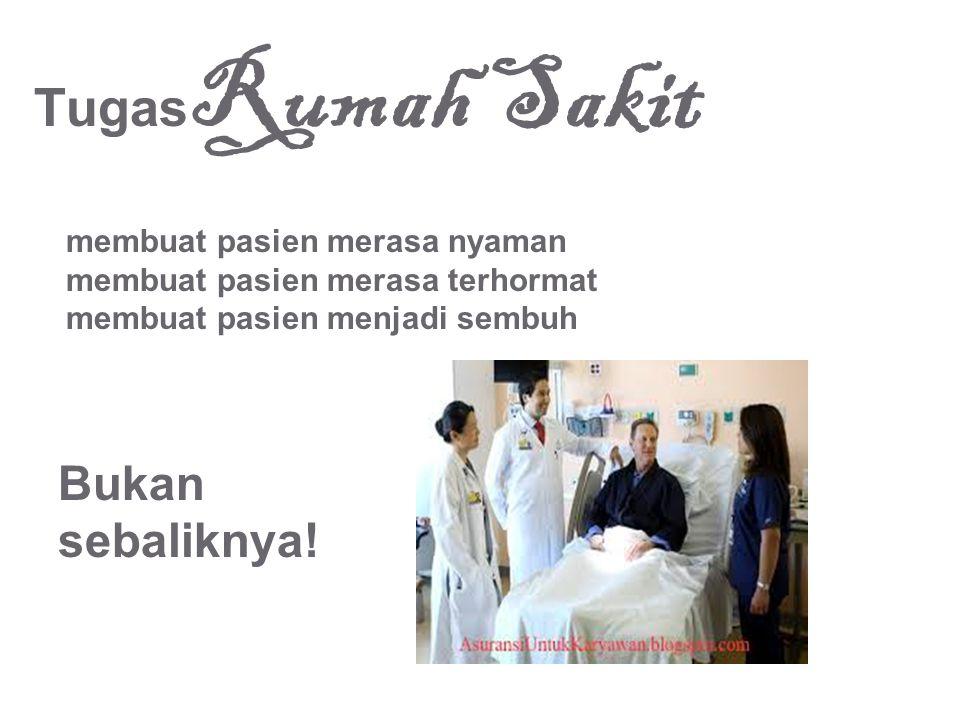 Tugas Rumah Sakit membuat pasien merasa nyaman membuat pasien merasa terhormat membuat pasien menjadi sembuh Bukan sebaliknya!