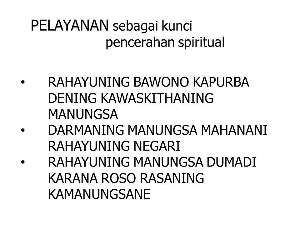 PELAYANAN sebagai kunci pencerahan spiritual • RAHAYUNING BAWONO KAPURBA DENING KAWASKITHANING MANUNGSA • DARMANING MANUNGSA MAHANANI RAHAYUNING NEGARI • RAHAYUNING MANUNGSA DUMADI KARANA ROSO RASANING KAMANUNGSANE