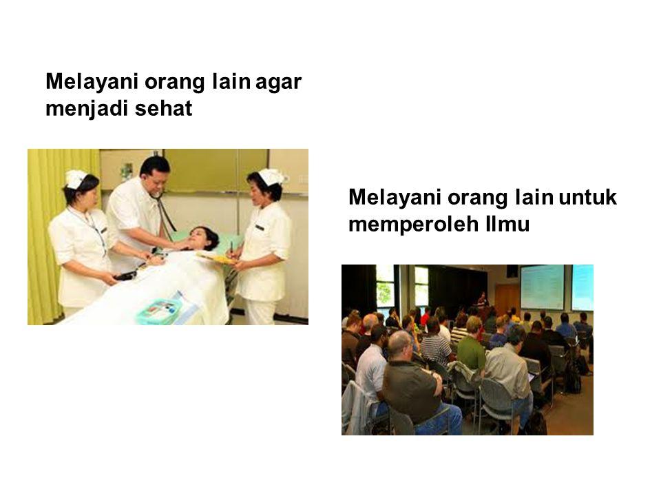 Melayani orang lain agar menjadi sehat Melayani orang lain untuk memperoleh Ilmu
