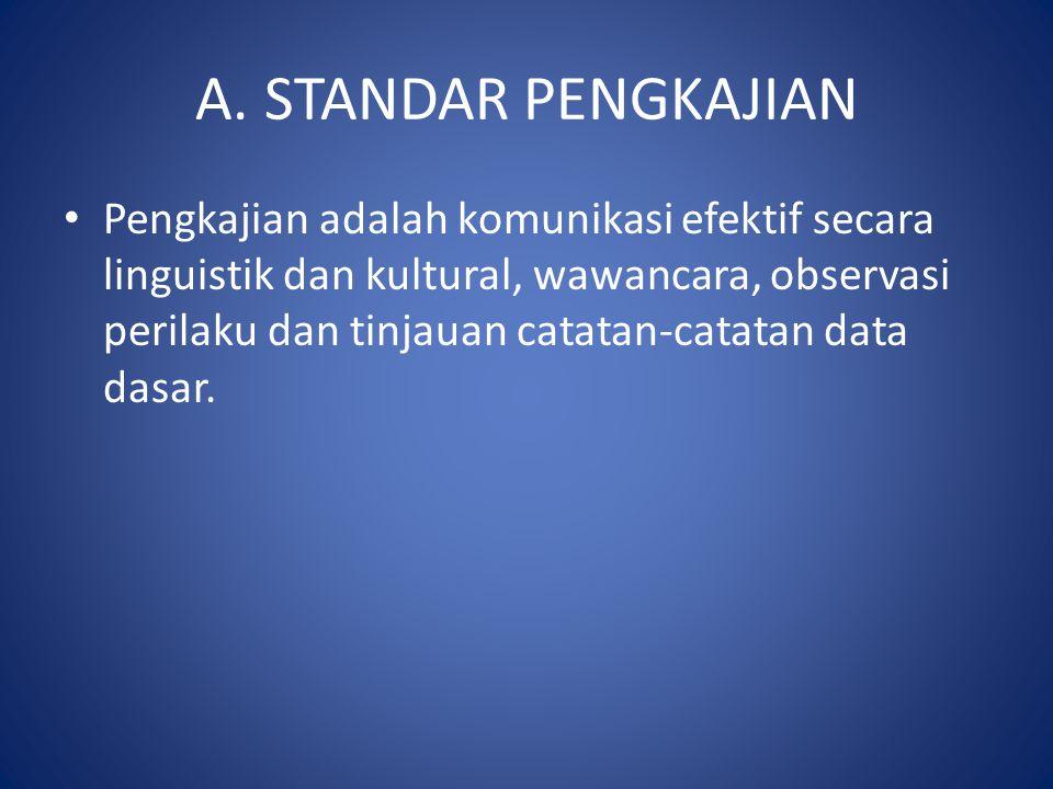 A. STANDAR PENGKAJIAN • Pengkajian adalah komunikasi efektif secara linguistik dan kultural, wawancara, observasi perilaku dan tinjauan catatan-catata