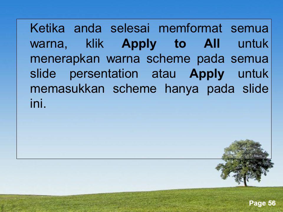 Powerpoint Templates Page 56 Ketika anda selesai memformat semua warna, klik Apply to All untuk menerapkan warna scheme pada semua slide persentation atau Apply untuk memasukkan scheme hanya pada slide ini.