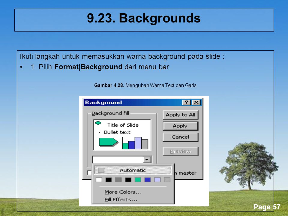 Powerpoint Templates Page 57 9.23. Backgrounds Ikuti langkah untuk memasukkan warna background pada slide : •1. Pilih Format|Background dari menu bar.