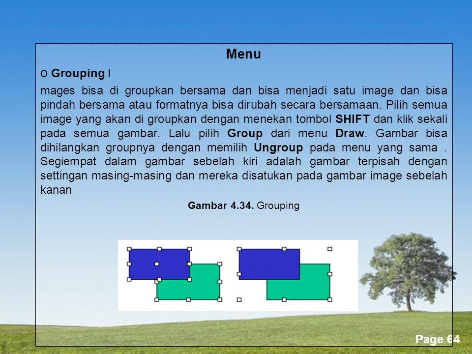 Powerpoint Templates Page 64 Menu o Grouping I mages bisa di groupkan bersama dan bisa menjadi satu image dan bisa pindah bersama atau formatnya bisa dirubah secara bersamaan.