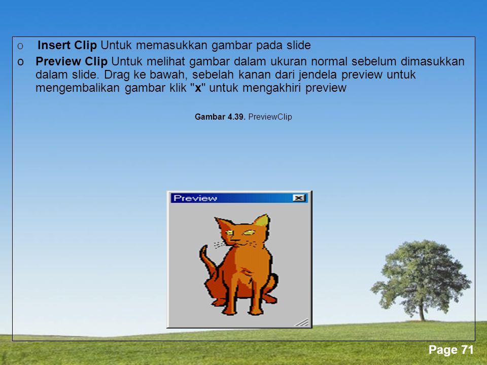 Powerpoint Templates Page 71 O Insert Clip Untuk memasukkan gambar pada slide o Preview Clip Untuk melihat gambar dalam ukuran normal sebelum dimasukkan dalam slide.