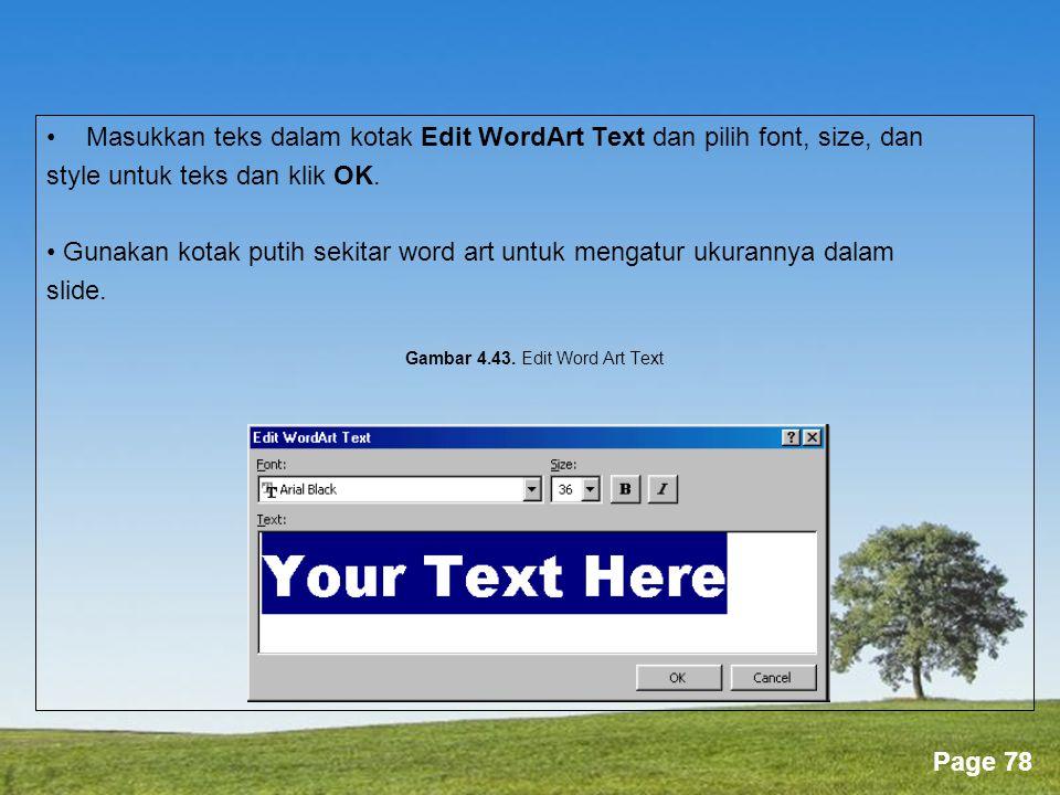 Powerpoint Templates Page 78 •Masukkan teks dalam kotak Edit WordArt Text dan pilih font, size, dan style untuk teks dan klik OK.