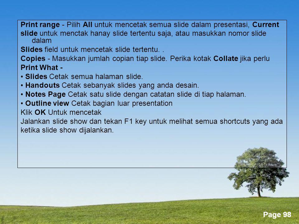 Powerpoint Templates Page 98 Print range - Pilih All untuk mencetak semua slide dalam presentasi, Current slide untuk menctak hanay slide tertentu saja, atau masukkan nomor slide dalam Slides field untuk mencetak slide tertentu..