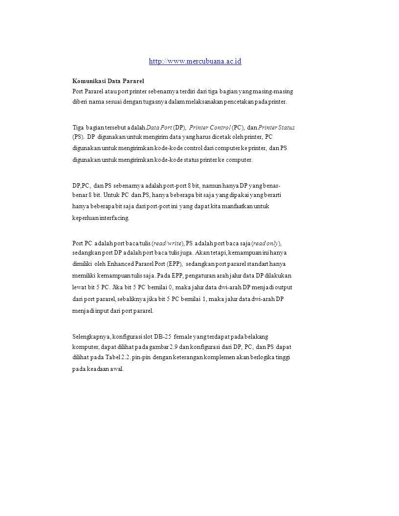 http://www.mercubuana.ac.id Komunikasi Data Pararel Port Pararel atau port printer sebenarnya terdiri dari tiga bagian yang masing-masing diberi nama sesuai dengan tugasnya dalam melaksanakan pencetakan pada printer.