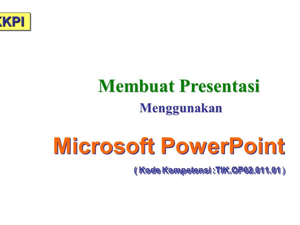 Modul 6 KKPI Microsoft PowerPoint ( Kode Kompetensi :TIK.OP02.011.01 ) Microsoft PowerPoint ( Kode Kompetensi :TIK.OP02.011.01 ) Membuat Presentasi Me