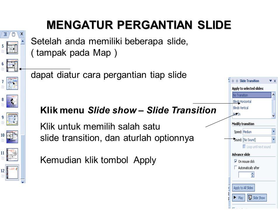 MENGATUR PERGANTIAN SLIDE Setelah anda memiliki beberapa slide, ( tampak pada Map ) dapat diatur cara pergantian tiap slide Klik menu Slide show – Sli