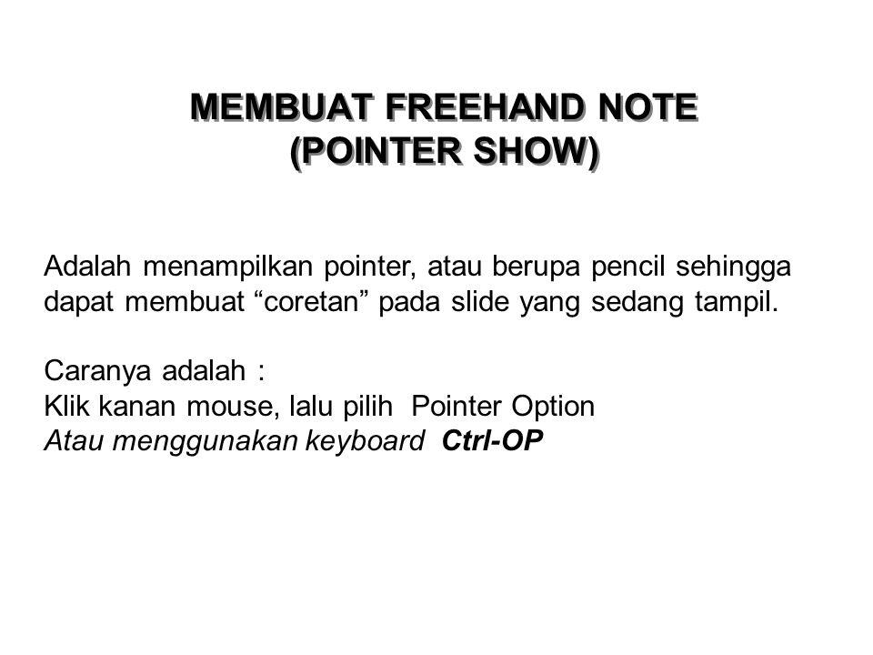 """MEMBUAT FREEHAND NOTE (POINTER SHOW) Adalah menampilkan pointer, atau berupa pencil sehingga dapat membuat """"coretan"""" pada slide yang sedang tampil. Ca"""