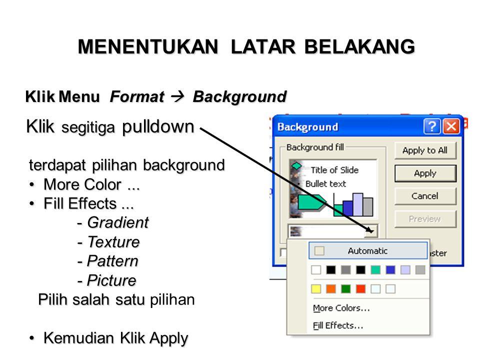 MENENTUKAN LATAR BELAKANG Klik Menu Format  Background Klik segitiga pulldown terdapat pilihan background • M ore Color... • F ill Effects... - Gradi