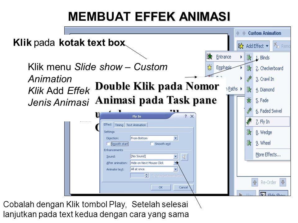 EFFEK ANIMASI MEMBUAT EFFEK ANIMASI Klik pada kotak text box Klik menu Slide show – Custom Animation Klik Add Effek – Pilih Type – Pilih Jenis Animasi