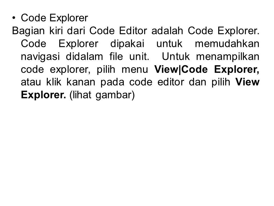 •Code Explorer Bagian kiri dari Code Editor adalah Code Explorer. Code Explorer dipakai untuk memudahkan navigasi didalam file unit. Untuk menampilkan