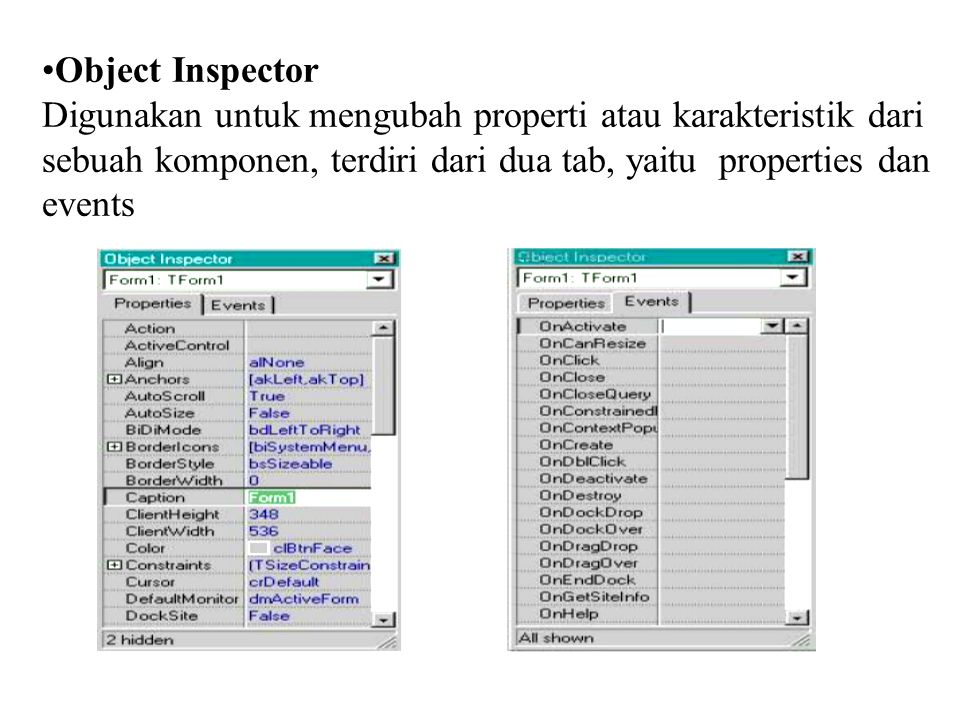 •Object Inspector Digunakan untuk mengubah properti atau karakteristik dari sebuah komponen, terdiri dari dua tab, yaitu properties dan events