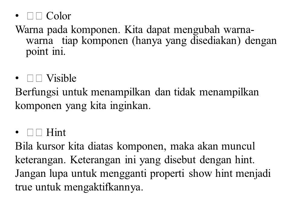 • Color Warna pada komponen. Kita dapat mengubah warna- warna tiap komponen (hanya yang disediakan) dengan point ini. • Visible Berfungsi untuk menamp