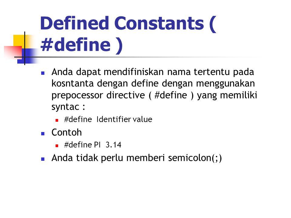 Defined Constants ( #define )  Anda dapat mendifiniskan nama tertentu pada kosntanta dengan define dengan menggunakan prepocessor directive ( #define