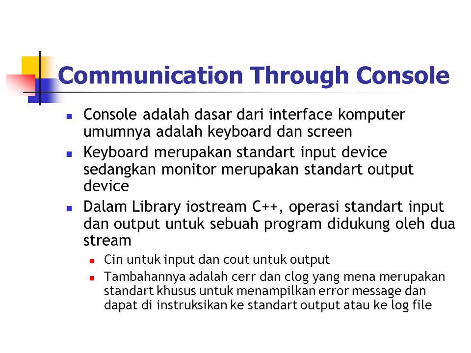 Communication Through Console  Console adalah dasar dari interface komputer umumnya adalah keyboard dan screen  Keyboard merupakan standart input de