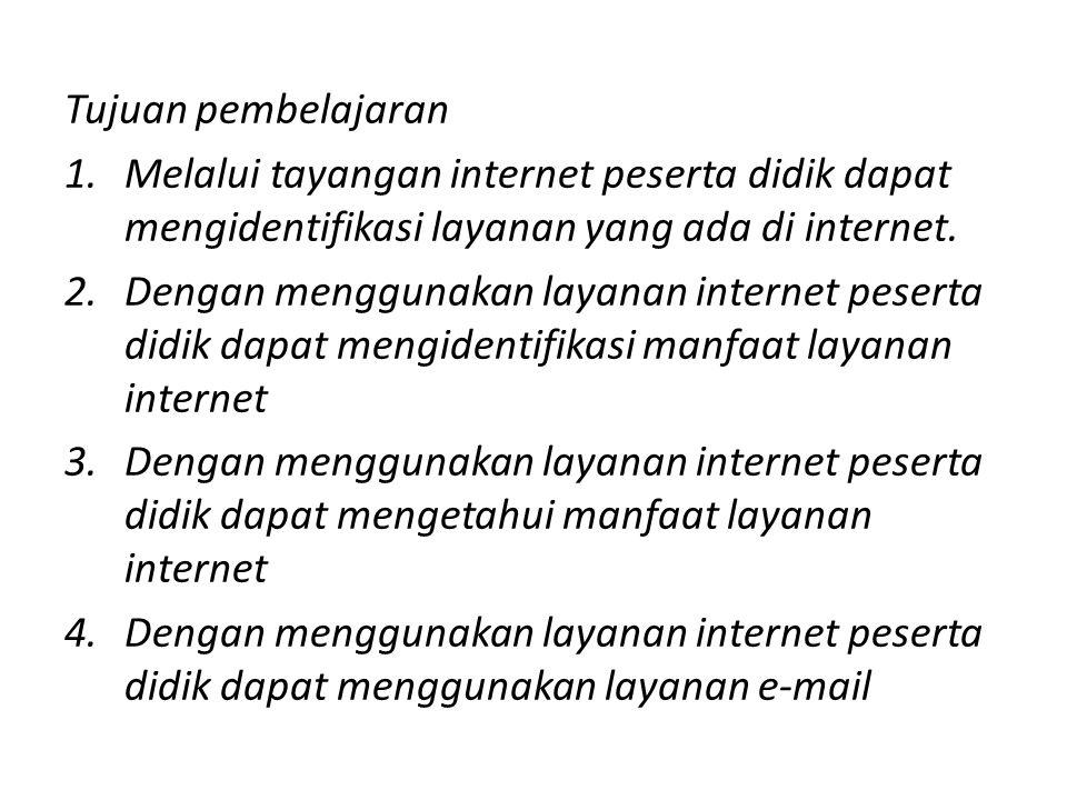 Tujuan pembelajaran 1.Melalui tayangan internet peserta didik dapat mengidentifikasi layanan yang ada di internet.