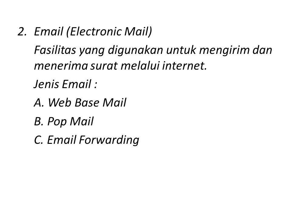 2.Email (Electronic Mail) Fasilitas yang digunakan untuk mengirim dan menerima surat melalui internet.