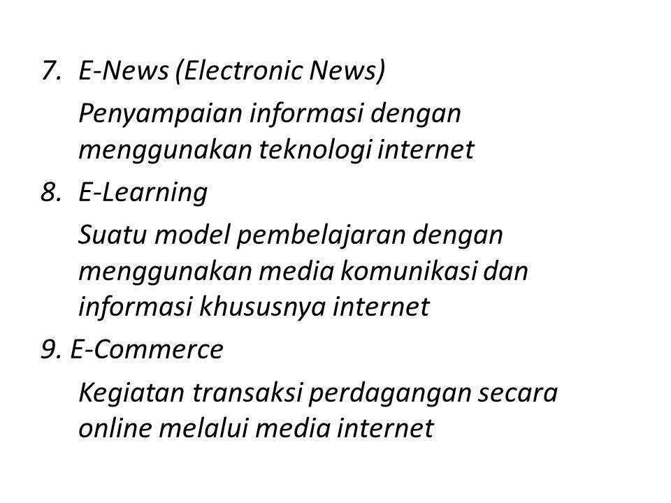 7.E-News (Electronic News) Penyampaian informasi dengan menggunakan teknologi internet 8.E-Learning Suatu model pembelajaran dengan menggunakan media komunikasi dan informasi khususnya internet 9.