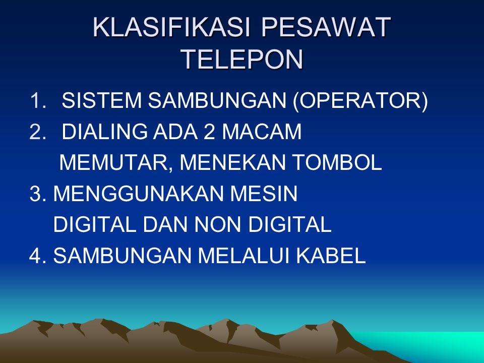 KLASIFIKASI PESAWAT TELEPON 1.SISTEM SAMBUNGAN (OPERATOR) 2.DIALING ADA 2 MACAM MEMUTAR, MENEKAN TOMBOL 3. MENGGUNAKAN MESIN DIGITAL DAN NON DIGITAL 4