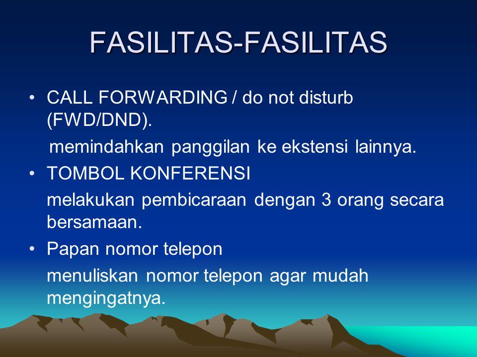 FASILITAS-FASILITAS •CALL FORWARDING / do not disturb (FWD/DND). memindahkan panggilan ke ekstensi lainnya. •TOMBOL KONFERENSI melakukan pembicaraan d