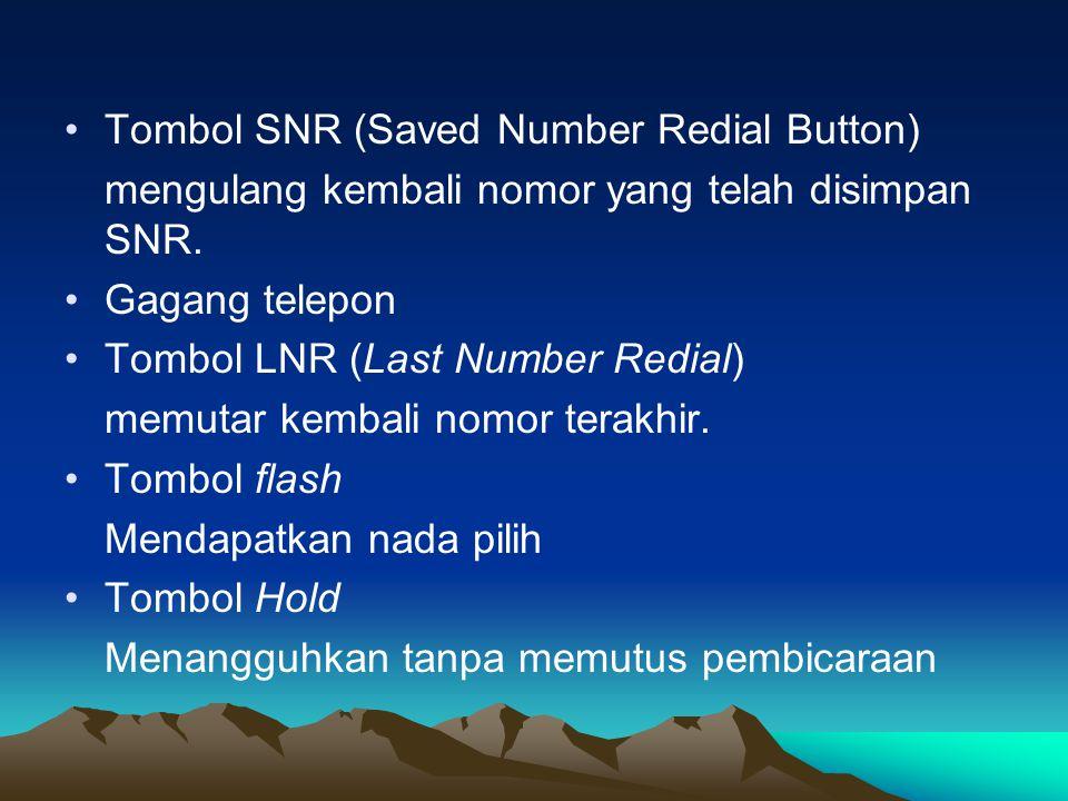 •Tombol SNR (Saved Number Redial Button) mengulang kembali nomor yang telah disimpan SNR. •Gagang telepon •Tombol LNR (Last Number Redial) memutar kem