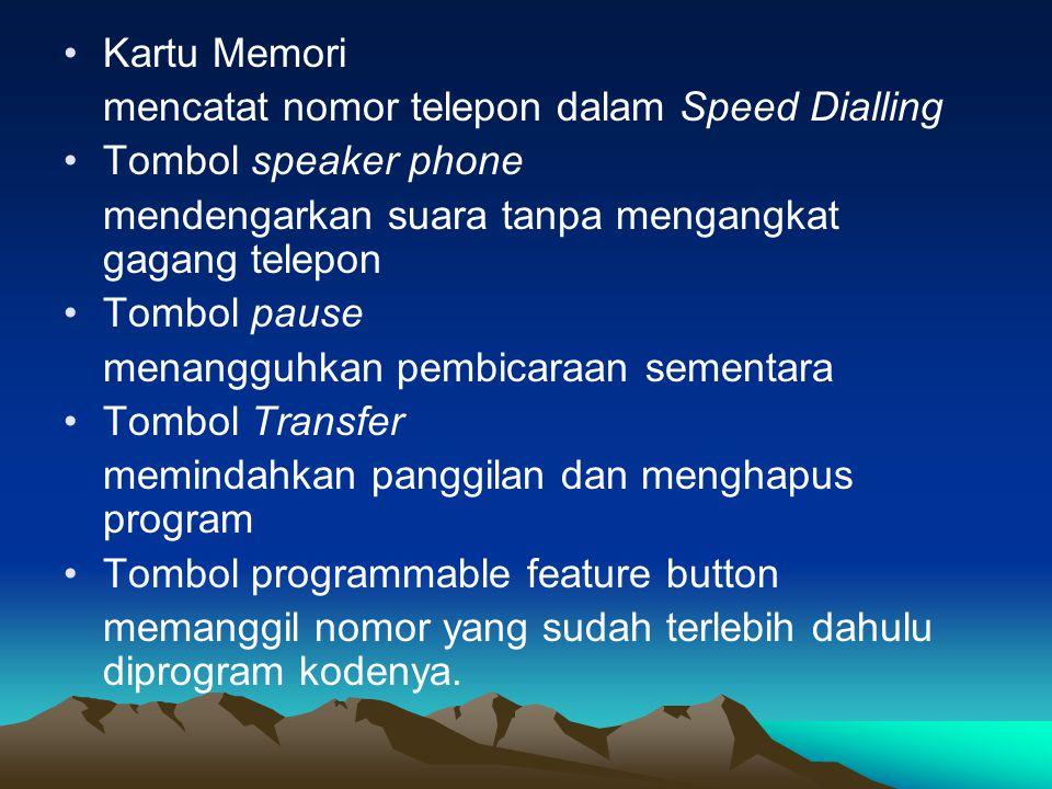 •Kartu Memori mencatat nomor telepon dalam Speed Dialling •Tombol speaker phone mendengarkan suara tanpa mengangkat gagang telepon •Tombol pause menan