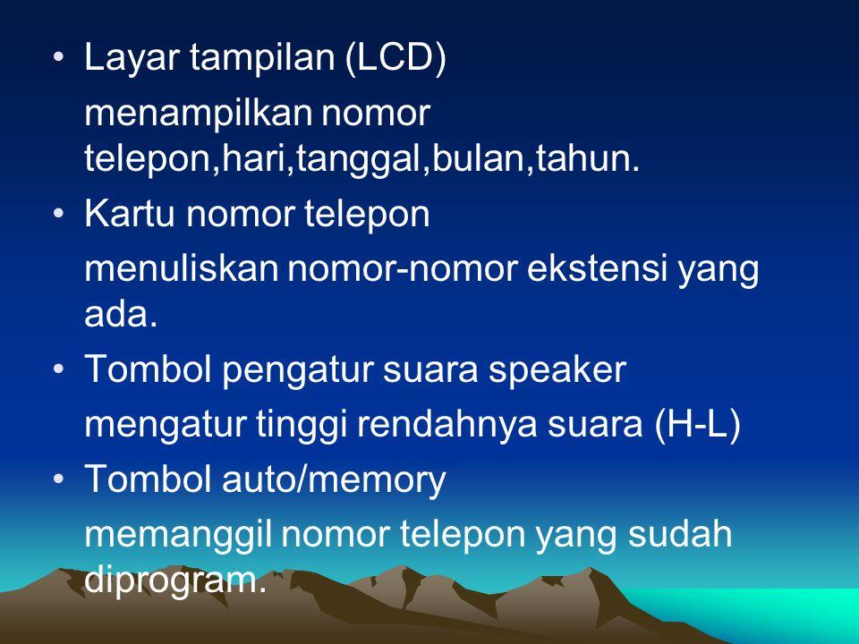 •Layar tampilan (LCD) menampilkan nomor telepon,hari,tanggal,bulan,tahun. •Kartu nomor telepon menuliskan nomor-nomor ekstensi yang ada. •Tombol penga