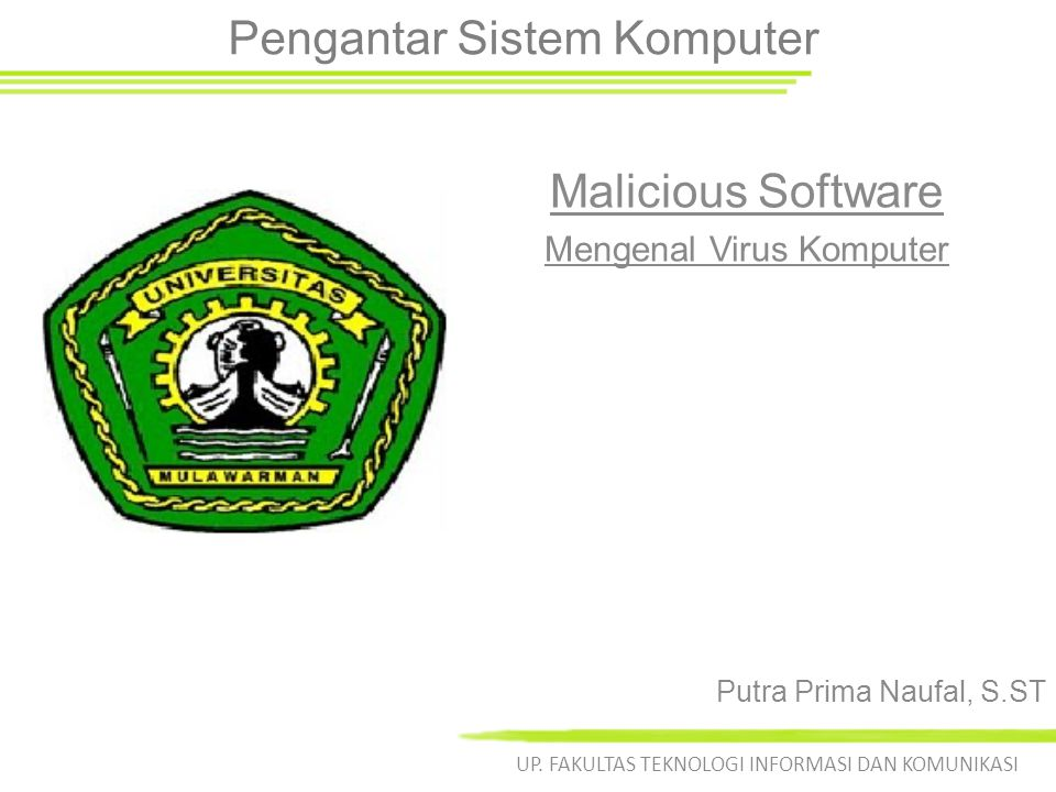 Pengertian Malicious Ware Malicious = Jahat Ware = Aplikasi/Program Identik disebut Virus.