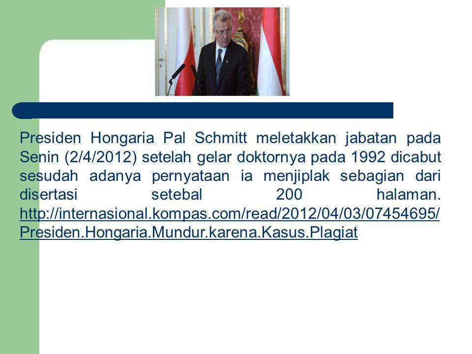 Presiden Hongaria Pal Schmitt meletakkan jabatan pada Senin (2/4/2012) setelah gelar doktornya pada 1992 dicabut sesudah adanya pernyataan ia menjipla