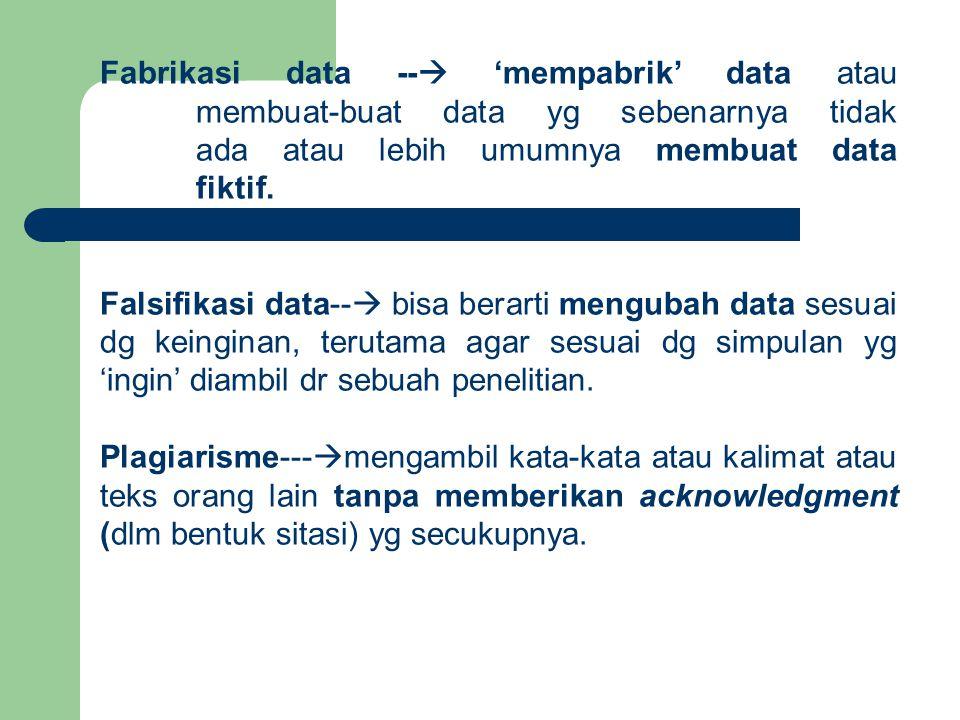 Fabrikasi data --  'mempabrik' data atau membuat-buat data yg sebenarnya tidak ada atau lebih umumnya membuat data fiktif. Falsifikasi data--  bisa