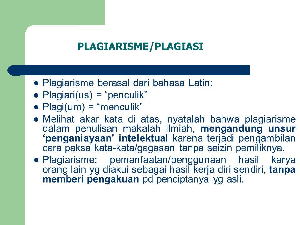 """PLAGIARISME/PLAGIASI  Plagiarisme berasal dari bahasa Latin:  Plagiari(us) = """"penculik""""  Plagi(um) = """"menculik""""  Melihat akar kata di atas, nyatal"""