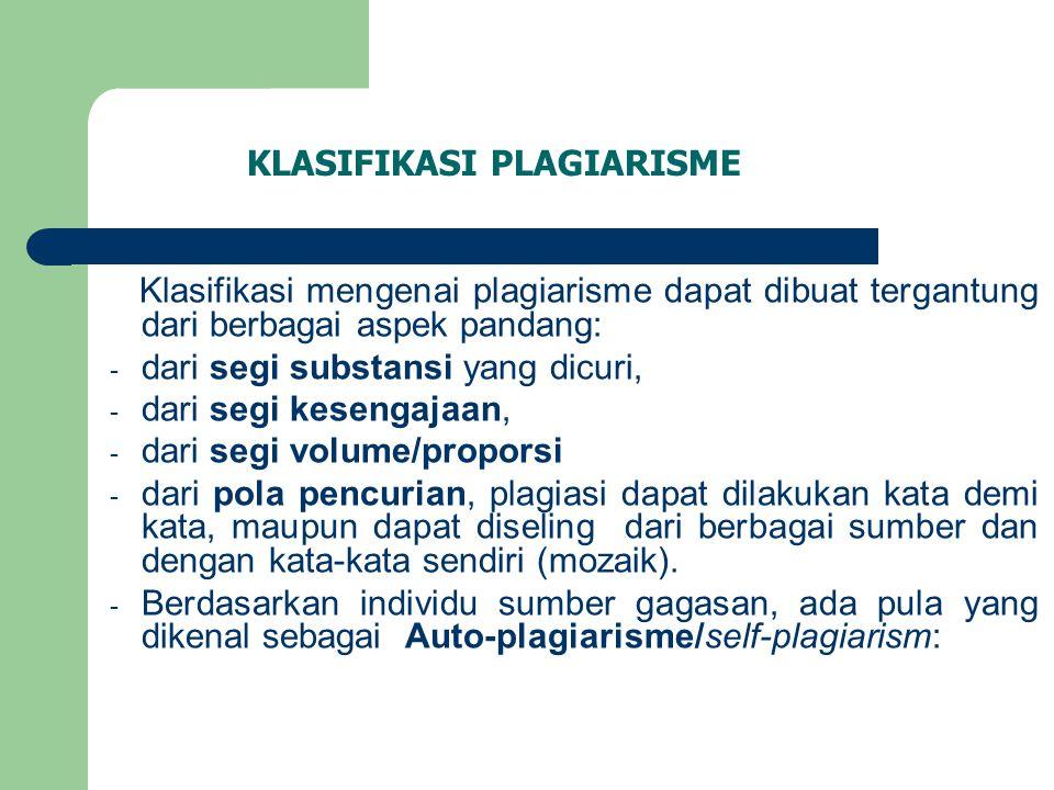KLASIFIKASI PLAGIARISME Klasifikasi mengenai plagiarisme dapat dibuat tergantung dari berbagai aspek pandang: - dari segi substansi yang dicuri, - dar
