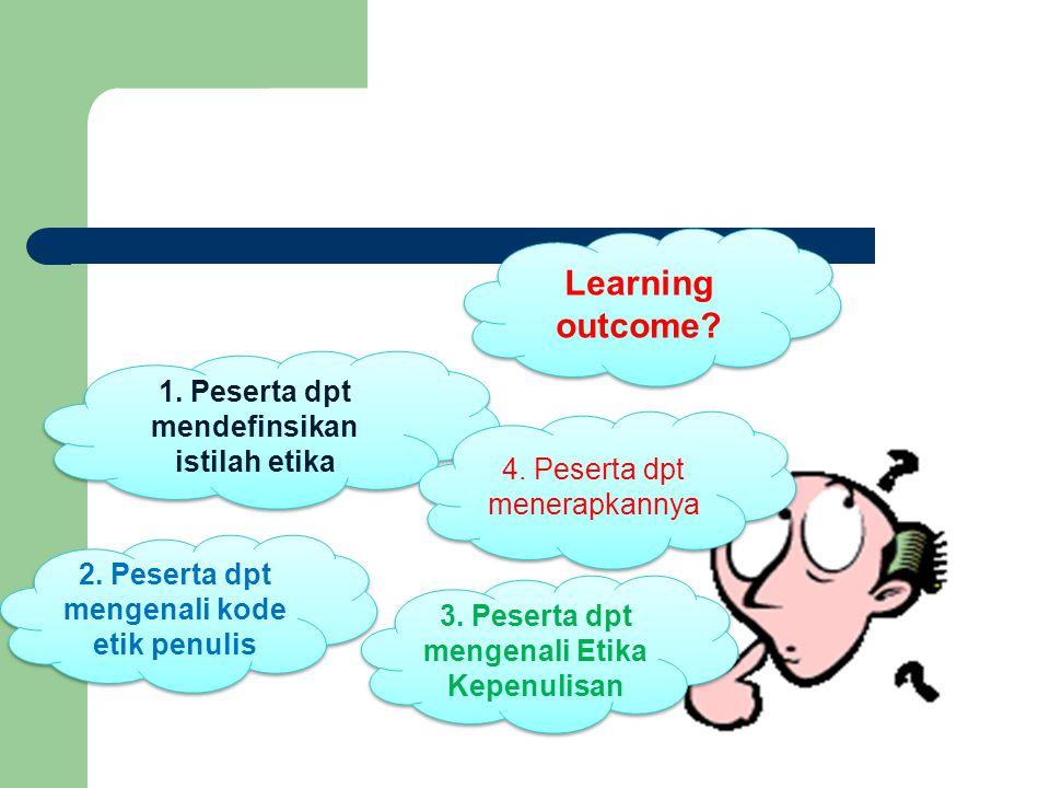 Learning outcome? 1. Peserta dpt mendefinsikan istilah etika 2. Peserta dpt mengenali kode etik penulis 3. Peserta dpt mengenali Etika Kepenulisan 4.