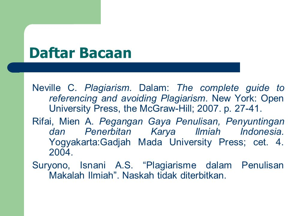 Daftar Bacaan Neville C. Plagiarism. Dalam: The complete guide to referencing and avoiding Plagiarism. New York: Open University Press, the McGraw-Hil