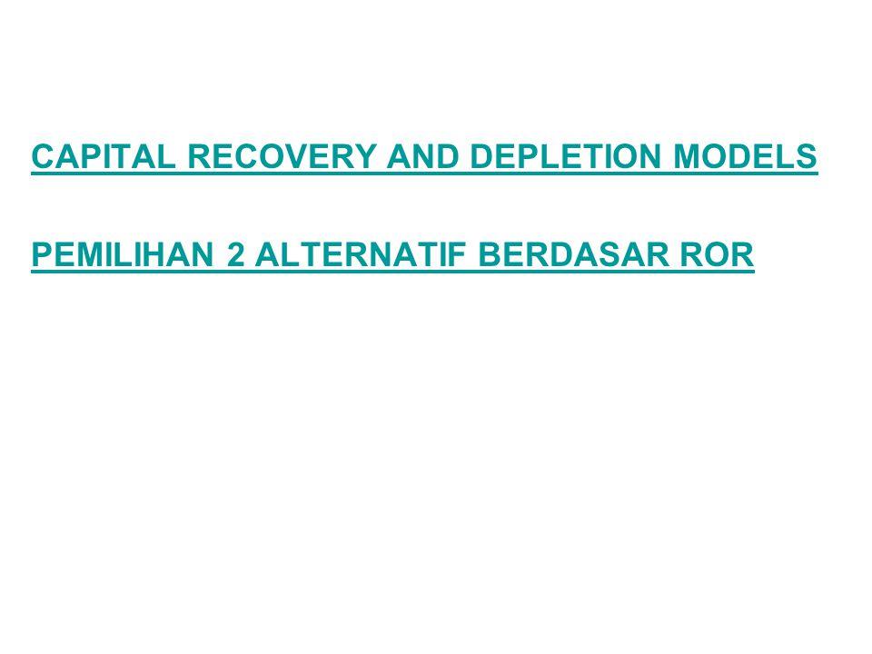 CAPITAL RECOVERY AND DEPLETION MODELS PEMILIHAN 2 ALTERNATIF BERDASAR ROR
