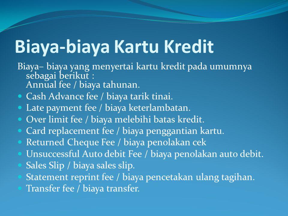 Biaya-biaya Kartu Kredit Biaya– biaya yang menyertai kartu kredit pada umumnya sebagai berikut : Annual fee / biaya tahunan.  Cash Advance fee / biay