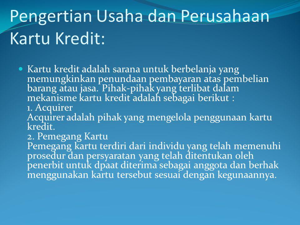 Pengertian Usaha dan Perusahaan Kartu Kredit:  Kartu kredit adalah sarana untuk berbelanja yang memungkinkan penundaan pembayaran atas pembelian bara