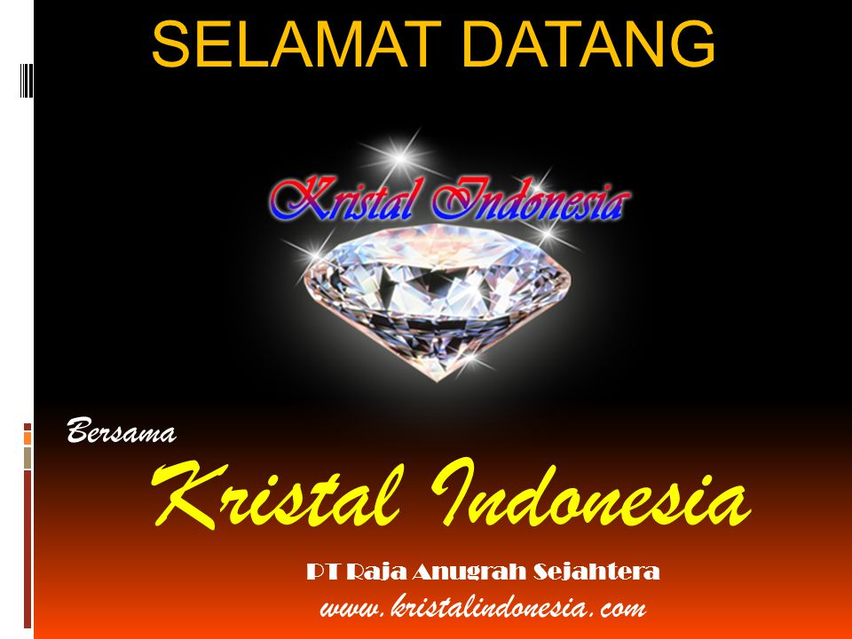 Bersama Kristal Indonesia PT Raja Anugrah Sejahtera www.kristalindonesia.com SELAMAT DATANG