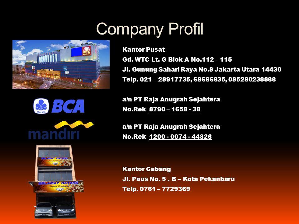 Company Profil Kantor Pusat Gd. WTC Lt. G Blok A No.112 – 115 Jl. Gunung Sahari Raya No.8 Jakarta Utara 14430 Telp. 021 – 28917735, 68686835, 08528023