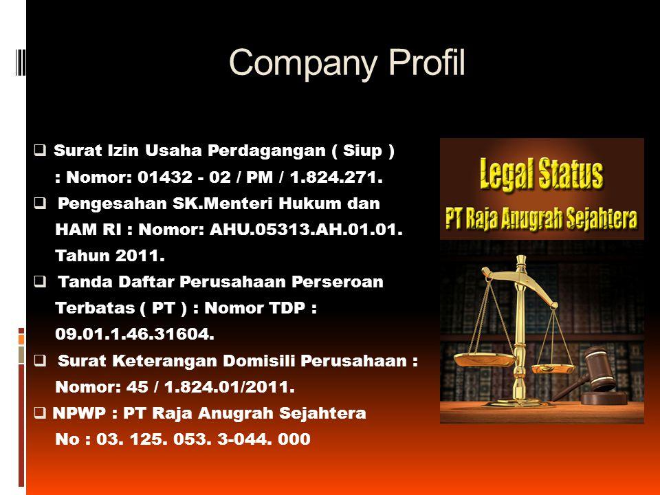Company Profil  Surat Izin Usaha Perdagangan ( Siup ) : Nomor: 01432 - 02 / PM / 1.824.271.  Pengesahan SK.Menteri Hukum dan HAM RI : Nomor: AHU.053