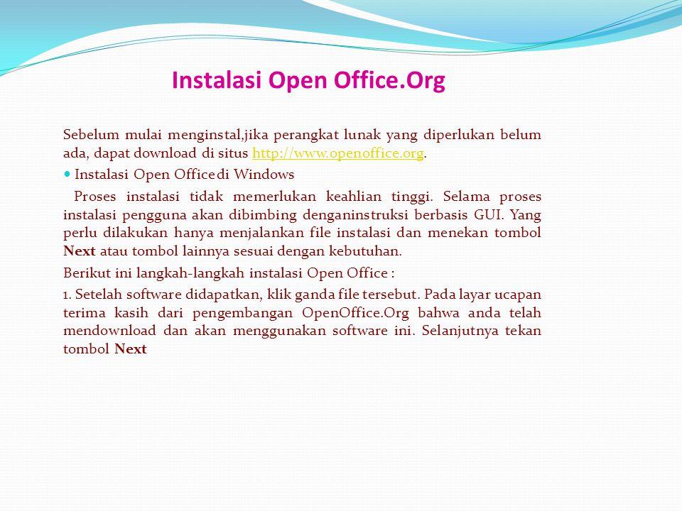 Instalasi Open Office.Org Sebelum mulai menginstal,jika perangkat lunak yang diperlukan belum ada, dapat download di situs http://www.openoffice.org.h