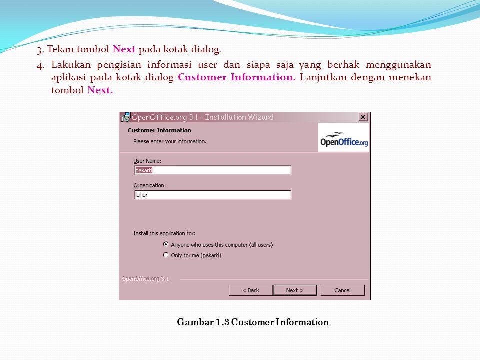 3. Tekan tombol Next pada kotak dialog. 4. Lakukan pengisian informasi user dan siapa saja yang berhak menggunakan aplikasi pada kotak dialog Customer